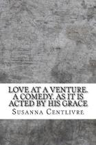 Love at a Venture. a Comedy. as It Is Acted by His Grace