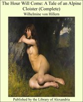 The Hour Will Come: A Tale of an Alpine Cloister (Complete)