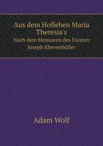 Aus Dem Hofleben Maria Theresia's Nach Dem Memoiren Des Fursten Joseph Khevenhuller