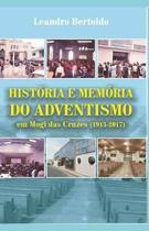 Hist ria e Mem ria do Adventismo em Mogi das Cruzes (1913-2017)