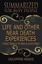 Summary: Life and Other Near-Death Experiences - Summarized for Busy People