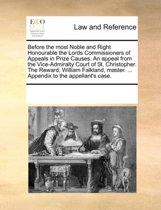 Before the Most Noble and Right Honourable the Lords Commissioners of Appeals in Prize Causes. an Appeal from the Vice-Admiralty Court of St. Christopher. the Reward, William Falkland, Master. ... Appendix to the Appellant's Case