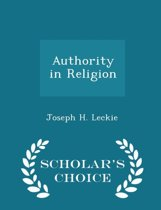 Authority in Religion - Scholar's Choice Edition