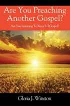 Are You Preaching Another Gospel? Are You Listening to Recycled Gospel?