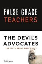 False Grace Teachers the Devil's Advocates