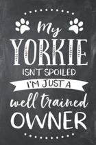 My Yorkie Isn't Spoiled I'm Just a Well Trained Owner