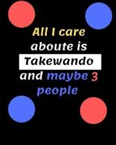 All I care aboute is Takewando and maybe 3 people: Takewando Blank Lined Journal Notebook, Ruled, Writing Book, for men and women