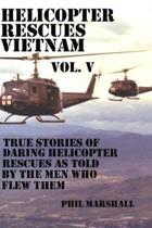 Helicopter Rescues Vietnam Volume V