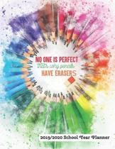 No One Is Perfect That's Why Pencils Have Erasers 2019 - 2020 School Year Planner: August 2019 to July 2020 - Academic Student Class Scheduler and Act