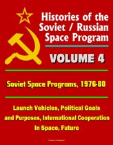 Histories of the Soviet / Russian Space Program: Volume 4: Soviet Space Programs: 1976-80 - Launch Vehicles, Political Goals and Purposes, International Cooperation In Space, Future