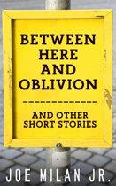 Between Here and Oblivion