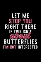 Let Me Stop You Right There If This Isn't About Butterflies I'm Not Interested: Notebook for Butterflies Lover - Great Christmas & Birthday Gift Idea