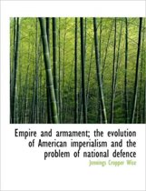 Empire and Armament; The Evolution of American Imperialism and the Problem of National Defence
