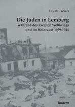 Die Juden in Lemberg w hrend des Zweiten Weltkriegs und im Holocaust 1939-1944.