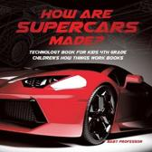 How Are Supercars Made? Technology Book for Kids 4th Grade Children's How Things Work Books