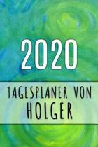 2020 Tagesplaner von Holger: Personalisierter Kalender f�r 2020 mit deinem Vornamen