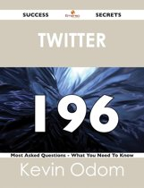 Twitter 196 Success Secrets - 196 Most Asked Questions On Twitter - What You Need To Know