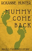 Mummy Come Back