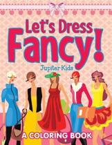 Let's Dress Fancy! (a Coloring Book)