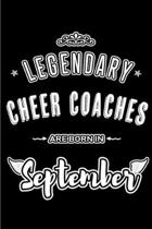Legendary Cheer Coaches are born in September: Blank Lined Cheer Coach Journal Notebooks Diary as Appreciation, Birthday, Welcome, Farewell, Thank You