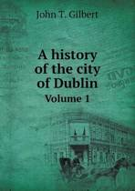 A History of the City of Dublin Volume 1