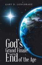God's Grand Finale and the End of the Age