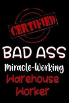 Certified Bad Ass Miracle-Working Warehouse Worker
