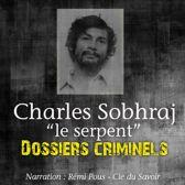 Dossiers Criminels : Charles Sobhraj, Le Serpent