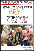 The Science of Living How to Cope with Grief After Losing a Loved One