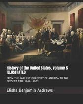 History of the United States, Volume 5 Illustrated