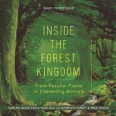 Inside the Forest Kingdom - From Peculiar Plants to Interesting Animals - Nature Book for 8 Year Old Children's Forest & Tree Books
