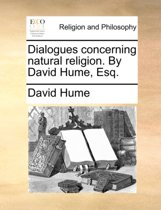 Dialogues Concerning Natural Religion. by David Hume, Esq.