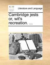 Cambridge Jests Or, Wit's Recreation.