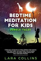 Bedtime Meditation for Kids: Jungle Tales. Collection Of Stories To Help Children Fall Asleep And Feel Calm. Let Your Kids Live Amazing Adventures