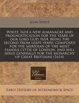 White 1614 a New Almanacke and Prognostication for the Yeare of Our Lord God 1614, Being the Second from Leape-Yeare