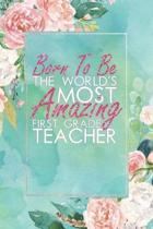 Born to Be the World's Most Amazing First Grade Teacher