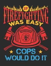 If Firefighting Was Easy More Cops Would Do It: Firefighter 2020 Weekly Planner (Jan 2020 to Dec 2020), Paperback 8.5 x 11, Calendar Schedule Organize
