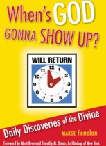 When's God Gonna Show Up?