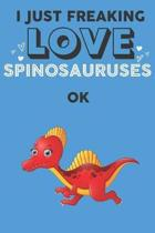 I Just Freaking Love Spinosaurus Ok: Cute Spinosaurus Lovers Journal / Notebook / Diary / Birthday Gift (6x9 - 110 Blank Lined Pages)