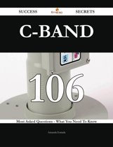 C-band 106 Success Secrets - 106 Most Asked Questions On C-band - What You Need To Know