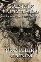 Grimm's Fairy Tales - Large Print Edition