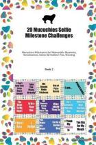 20 Mucuchies Selfie Milestone Challenges: Mucuchies Milestones for Memorable Moments, Socialization, Indoor & Outdoor Fun, Training Book 2