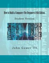 How to Build a Computer (for Beginners) 6th Edition
