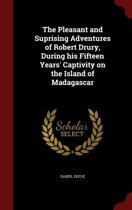 The Pleasant and Suprising Adventures of Robert Drury, During His Fifteen Years' Captivity on the Island of Madagascar