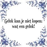 Tegeltje met Spreuk (Tegeltjeswijsheid): Geluk kan je niet kopen; wat een geluk! + Kado verpakking & Plakhanger