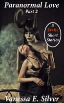 Paranormal Love Part 2 - 5 Paranormal & Erotic Short Stories