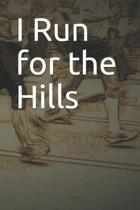 I Run for the Hills