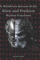A Worldview Review of the Alien and Predator Mythos Franchises