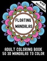 Floating Mandalas Adult Coloring Book 50 3D Mandalas To Color: Black background Edition 50 unique Mandala coloring book for Adult Mandala Coloring Boo