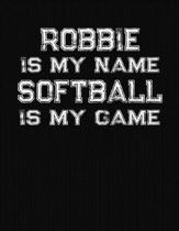 Robbie Is My Name Softball Is My Game: Softball Themed College Ruled Compostion Notebook - Personalized Gift for Robbie